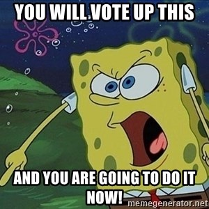 Spongebob Rage - you will vote up this and you are going to do it now!