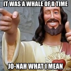 Winking Jesus - it was a whale of a time jo-nah what i mean