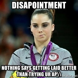 Not Impressed McKayla - DISAPOINTMENT  NOTHING SAYS GETTING LAID BETTER THAN TRYING UR AP\\