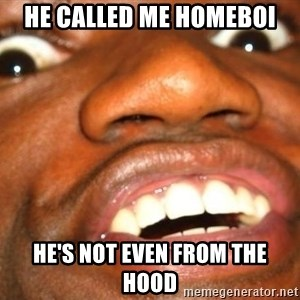 Wow Black Guy - he called me homeboi he's not even from the hood