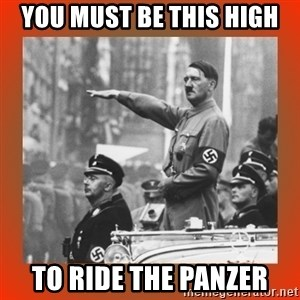 Heil Hitler - You must be this high to ride the panzer