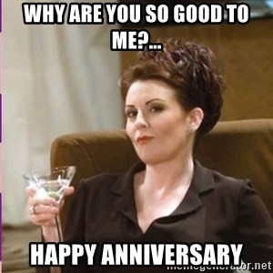 Karen Walker - Why are you so good to me?... happy anniversary