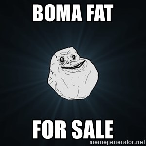 Forever Alone - boma fat for sale