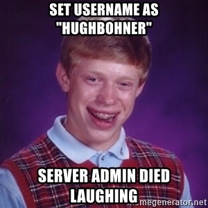 "Bad Luck Brian - set Username as ""HughBohner"" server Admin died laughing"