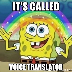 Spongebob - IT'S CALLED  VOICE TRANSLATOR
