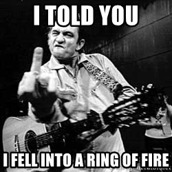 I Told You Johnny Cash - i told you i fell into a ring of fire