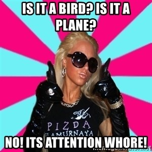 Glamour Girl - is it a bird? is it a plane? NO! its attention whorE!