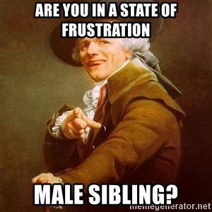 Joseph Ducreux - Are you in a state of frustration male sibling?