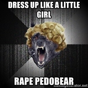 Insanity Wolf - Dress up like a little girl RAPE PEDOBEAR