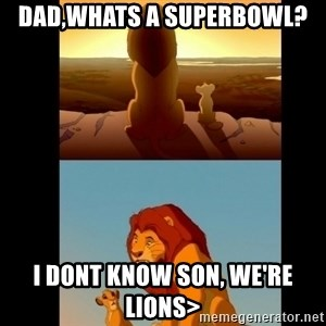 Lion King Shadowy Place - Dad,Whats A Superbowl? I Dont Know Son, We're Lions>