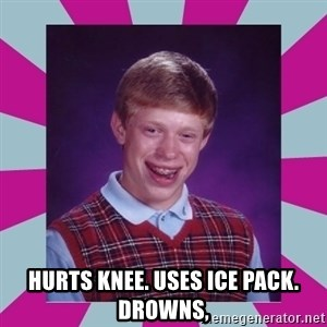 brian bad news - hurts knee. uses ice pack. drowns,
