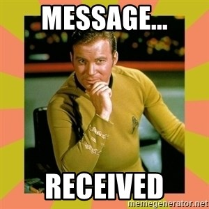 Captain Kirk - MESSAGE... RECEIVED