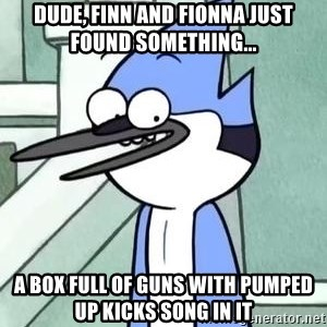 The WTF Mordecai - DUDE, Finn and Fionna Just Found Something... A Box Full of Guns with Pumped Up Kicks Song in it