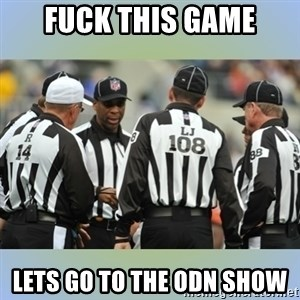 NFL Ref Meeting - Fuck this game lets go to the ODN SHOW