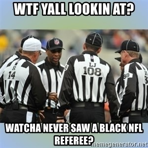 NFL Ref Meeting - WTF yall lookin at? watcha never saw a black nfl referee?
