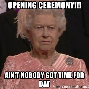 the queen olympics - Opening ceremony!!! ain't nobody got time for dat