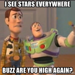 X, X Everywhere  - i see stars everywhere buzz are you high again?