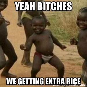 Black Kid - YEAH BITCHES WE GETTING EXTRA RICE