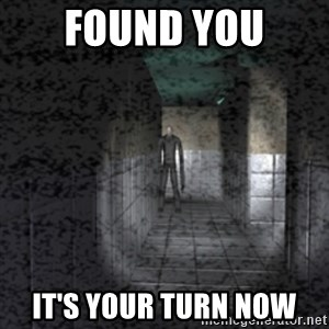 Slender game - FOUND YOU  IT'S YOUR TURN NOW