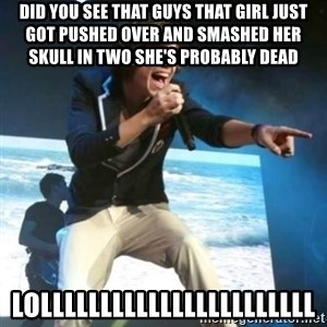 Heartless Harry - DID YOU SEE THAT GUYS THAT GIRL JUST GOT PUSHED OVER AND SMASHED HER SKULL IN TWO SHE'S PROBABLY DEAD LOLLLLLLLLLLLLLLLLLLLLLLL