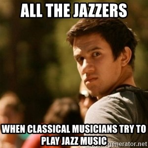 Disturbed David - all the jazzers when classical musicians try to play jazz music
