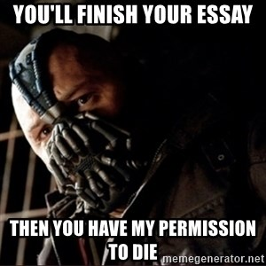 Bane Permission to Die - You'll finish your essay then you have my permission to die