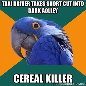 Paranoid Parrot - Taxi Driver takes shoRt cut into dark aolley CerEal killer