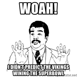 aysi - woah! i didn't predict the vikings wining the superbowl