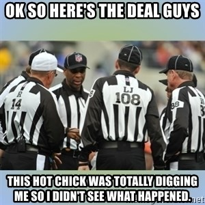 NFL Ref Meeting - ok so here's the deal guys this hot chick was totally digging me so i didn't see what happened.