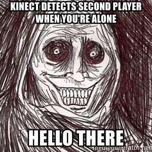 Horrifying House Guest - Kinect detects second player when you're alone hello there