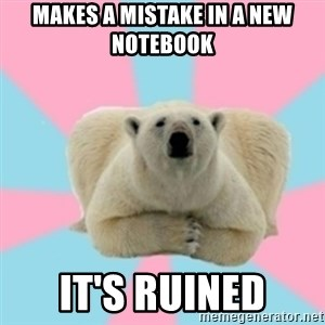 Perfection Polar Bear - MAKES A MISTAKE IN A NEW NOTEBOOK IT'S RUINED