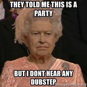 Unhappy Queen - They told me this is a party but i dont hear any dubstep