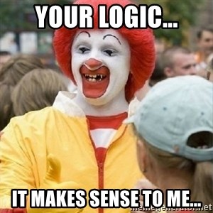 Clown Trololo - Your logic... it makes sense to me...