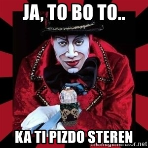 willianss - ja, to bo to.. ka ti pizdo steren