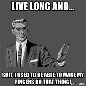 Grammar Guy - Live Long and... Shit, I used to be able to make my fingers do that thing!