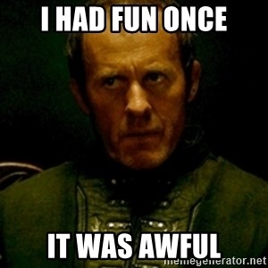 Stannis Baratheon - I HAD FUN ONCE IT WAS AWFUL