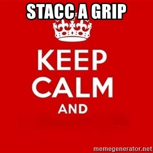 Keep Calm 3 - stacc a grip