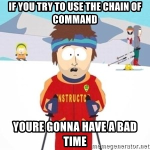 South Park Ski Teacher - If you try to use the chain of command youre gonna have a bad time