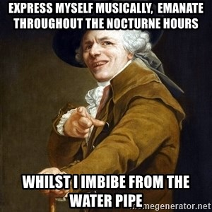 Joseph Ducreaux - Express myself musically,  emanate throughout the NOCTURNE hours  Whilst i imbibe from the water pipe