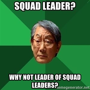 High Expectations Asian Father - squad leader? why not leader of squad leaders?