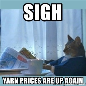 rich cat  - sigh yarn prices are up again