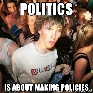Sudden clarity clarence - politics is about making policies
