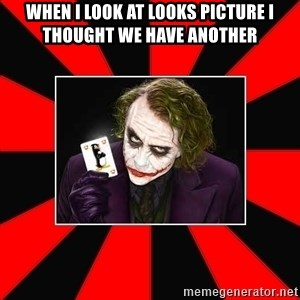 Typical Joker - when i look at looks picture i thought we have another
