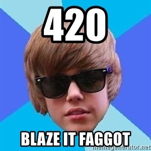Just Another Justin Bieber - 420 blaze it faggot