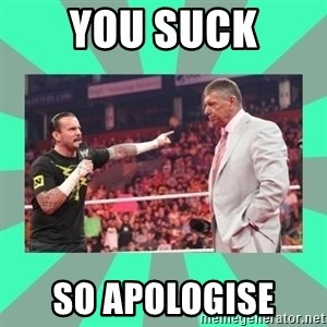 CM Punk Apologize! - YOU SUCK SO APOLOGISE
