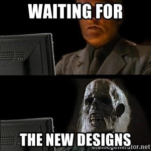Waiting For - Waiting FOR The new DESIGNS