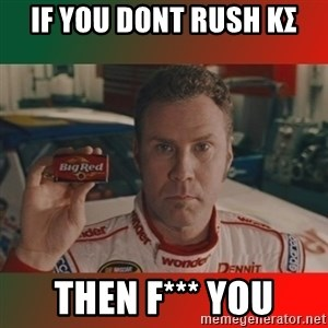 Ricky Bobby Big Red - If you dont rush KΣ Then f*** you
