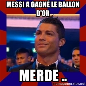 CR177 - MESSI A GAGNÉ LE BALLON D'OR  MERDE ..