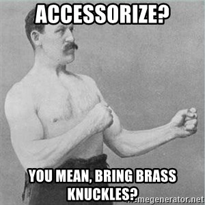 old man boxer  - ACCESSORIZE? YOU MEAN, BRING BRASS KNUCKLES?