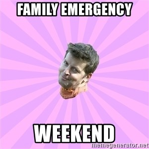 Sassy Gay Friend - FAMILY EMERGENCY  WEEKEND